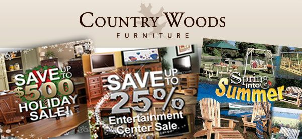 "Country Woods <p class='pscrol-not'>""We have worked with Karen for over 6 months now and have been very pleased.  She is organized, efficient, and is a wealth of ideas for advertising or to solve a problem. Our traffic in the store has increased with the TV commercials and e-mail campaigns that they produced for us.  I look forward to a long and profitable relationship with Girard Advertising! ""  <br/><br/>— Steve Cavanaugh, Owner</p>"